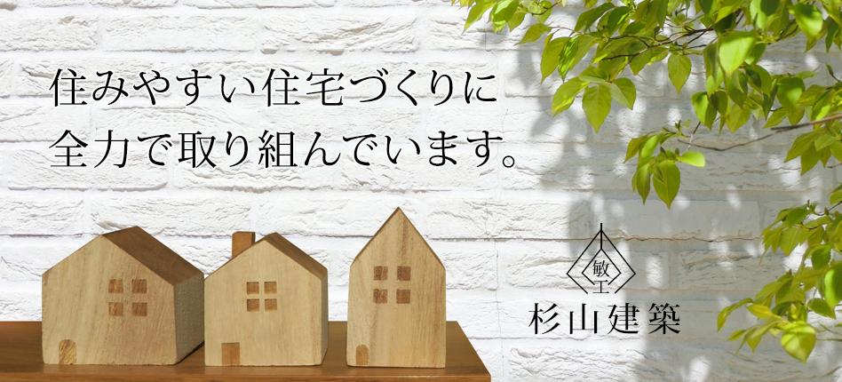 住みやすい住宅づくりに全力で取り組んでいます。杉山建築
